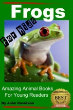 Frogs - For Kids - Amazing Animal Books for Young Readers - John Davidson, Amazing Animal Books