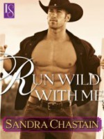 Run Wild With Me: A Loveswept Classic Romance - Sandra Chastain