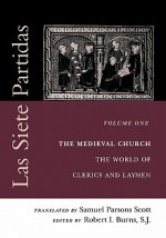 Las Siete Partidas, Volume 1: The Medieval Church: The World of Clerics and Laymen (Partida I) - Robert I. Burns, Alfonso
