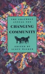 The Graywolf Annual Ten: Changing Community - Scott Walker, Terry Tempest Williams, Kathleen Norris