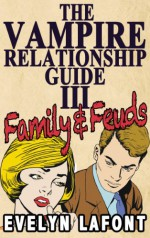 The Vampire Relationship Guide: Family and Feuds - Evelyn Lafont