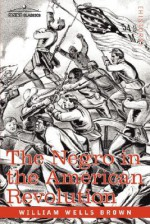 The Negro in the American Revolution - William Wells Brown