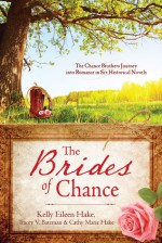 The Brides of Chance Collection - Kelly Eileen Hake, Tracey Bateman, Cathy Marie Hake