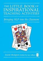 The Little Book of Inspirational Teaching Activities: Bringing NLP Into the Classroom - David Hodgson, Ian Gilbert