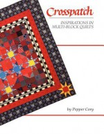 Crosspatch: Inspirations in Multi-Block Quilts - Pepper Cory