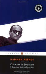 Eichmann in Jerusalem: A Report on the Banality of Evil - Amos Elon, Hannah Arendt