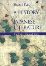 A History of Japanese Literature: The First Thousand Years - Shuichi Kato