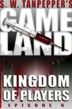 Kingdom of Players: S.W. Tanpepper's GAMELAND (Episode 6) (Volume 6) - Saul Tanpepper, Ken J. Howe