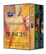 The Complete Princess Trilogy: Princess; Princess Sultana's Daughters; and Princess Sultana's Circle - Jean Sasson
