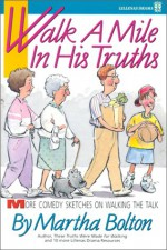 Walk a Mile in His Truths: More Comedy Sketches on Walking the Truth - Martha Bolton