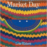 Market Day: A Story Told with Folk Art - Lois Ehlert