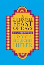 A Cherokee Feast of Days: Daily Meditations (Vol 1) - Joyce Sequichie Hifler