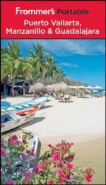 Frommer's Portable Puerto Vallarta, Manzanillo and Guadalajara - David Baird, Shane Christensen