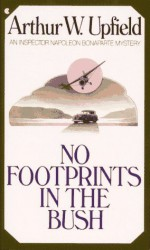 NO FOOTPRINTS IN THE BUSH - Arthur W. Upfield