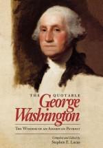 The Quotable George Washington: The Wisdom of an American Patriot - George Washington