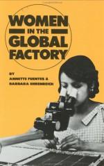 Women in the Global Factory - Annette Fuentes, Barbara Ehrenreich
