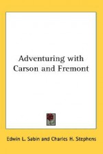 Adventuring with Carson and Fremont - Edwin L. Sabin