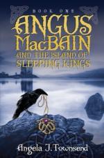 Angus Macbain and the Island of Sleeping Kings - Angela J. Townsend