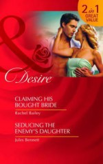 Claiming His Bought Bride / Seducing the Enemy's Daughter - Rachel Bailey, Jules Bennett