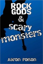 Rock Gods and Scary Monsters - Aaron Polson