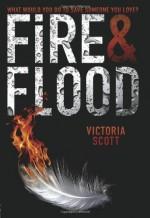 By Victoria Scott Fire & Flood - Victoria Scott