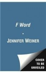 The F Word: My Life in Stories - Jennifer Weiner