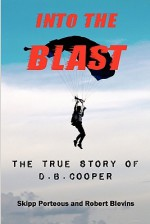 Into the Blast: The True Story of D.B. Cooper, Revised Edition - Skipp Porteous, Robert Blevins, Geoff Nelder
