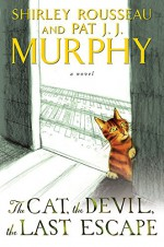 The Cat, the Devil, the Last Escape: A Novel - Shirley Rousseau Murphy, Pat J. J. Murphy