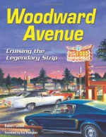 Woodward Avenue: Cruising the Legendary Strip (Cartech) - Robert Genat