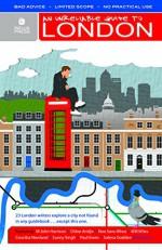 An Unreliable Guide to London - Kit Caless, Gary Budden, M. John Harrison, Chloe Aridjis, Courttia Newland, Nikesh Shukla, Noo Saro-Wiwa, Leone Ross, Will Wiles, Yvvette Edwards