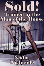 Sold! Trained by the Man of the House (Sold For Service Book 2) - Nadia Nightside