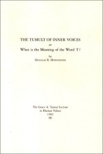 """The Tumult Of Inner Voices: Or What Is The Meaning Of The Word """"I"""" - Douglas R. Hofstadter"""