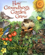 How Groundhog's Garden Grew - Lynne Cherry