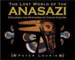 The Lost World of the Anasazi - Peter Lourie