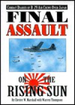 Final Assault on the Rising Sun: Combat Diaries of B-29 Air Crews Over Japan - Chester W. Marshall, Warren Thompson