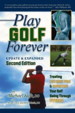 Play Golf Forever: Treating Low Back Pain & Improving Your Golf Swing Through Fitness - Michael Jaffe, Brian Tarcy, Ron Brizzie