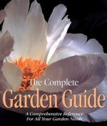The Complete Garden Guide: A Comprehensive Reference for All Your Garden Needs - Time-Life Books