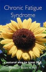 Chronic Fatigue Syndrome: A Natural Way To Treat M.E - Basant K. Puri