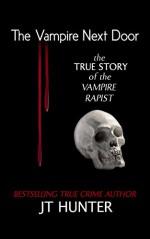 The Vampire Next Door: The True Story of the Vampire Rapist - Rj Parker, Hartwell Editing, JT Hunter