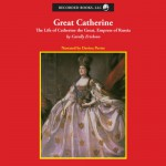 Great Catherine: The Life of Catherine the Great, Empress of Russia - Carolly Erickson, Davina Porter, Recorded Books