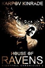 House of Ravens (The Nightfall Chronicles Book 2) - Karpov Kinrade