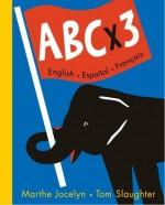 ABC x 3 English, Espanol, Francais - Marthe Jocelyn