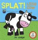 Splat! Little Cow - Jo Lodge