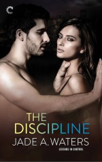 The Discipline (Lessons in Control) - Jade A. Waters