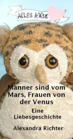 Männer sind vom Mars, Frauen von der Venus - Eine Liebesgeschichte (German Edition) - Alexandra Richter