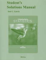 Student Solutions Manual for Introductory Statistics - Neil A. Weiss