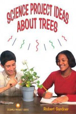 Science Project Ideas about Trees - Robert Gardner