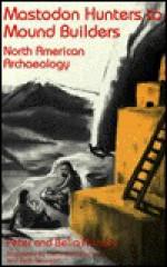 Mastodon Hunters to Mound Builders: North American Archaeology - Peter Nichols, Belia Nichols, Beth Newman, Linda Battles-Herron