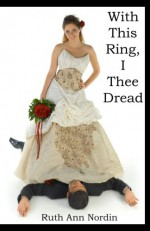 With This Ring, I Thee Dread - Ruth Ann Nordin