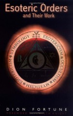 Esoteric Orders and Their Work - Dion Fortune, Gareth Knight